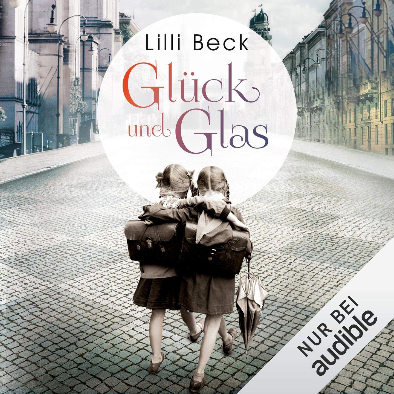 Hörbuchtipp Liili Beck: Glück und Glas