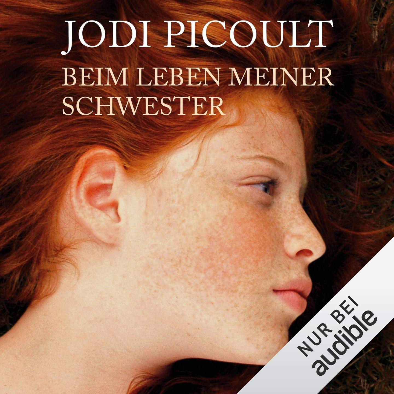 Hörbuchtipp Jodi Picvoult: Beim Leben meiner Schwester