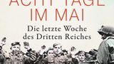 """Volker Ullrich: """"Acht Tage im Mai"""" Die letzte Woche des Dritten Reiches"""
