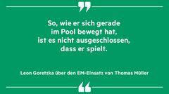 """""""So, wie er sich gerade im Pool bewegt hat, ist es nicht ausgeschlossen, dass er spielt"""", Leon Goretzka über Thomas Müller"""
