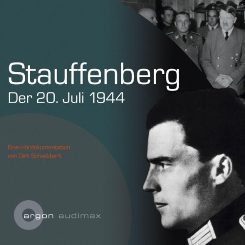 Hörbuch Dirk Schwibbert: Stauffenberg, der 20.Juli 1944
