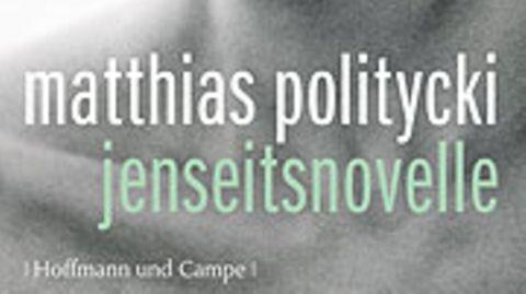 Matthias Politycki: Vergiftete Liebesgrüße aus dem Jenseits
