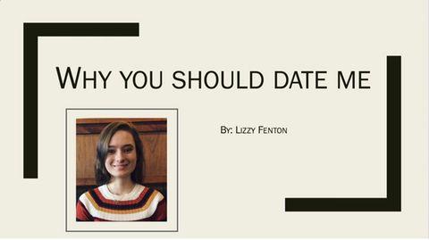 """Das Deckblatt der Powerpoint-Präsentation von Lizzy Fenton. Sie trägt den Namen """"Warum du mich daten solltest"""""""