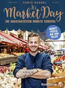 """Mehr Märkte und köstliche Rezepte in Fabio Haebels: """"It's Market Day"""". Brandstätter Verlag. 240 Seiten. 29,90 Euro."""