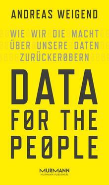 """Andreas Weigend: """"Data for the People - Wie wir die Macht über unsere Daten zurückerobern"""""""