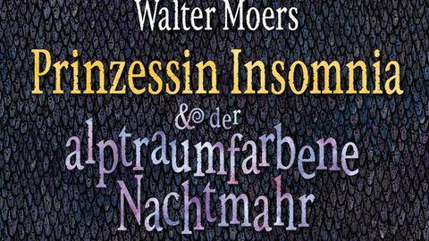 Prinzessin Insomnia und ihr Nachtmahr: Wenn einem Walter Moers ins Hirn fährt