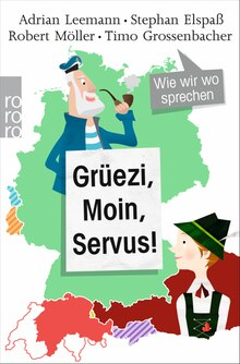 Stephan Elspaß, Timo Grossenbacher, Adrian Leemann, Robert Möller: Grüezi, Moin, Servus! Wie wir wo sprechen, 176 Seiten, rororo, 9,99 Euro