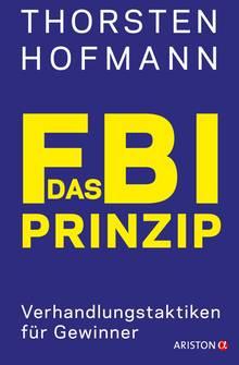 """Thorsten Hofmann: """"Das FBI-Prinzip - Verhandlungstaktiken für Gewinner"""", erschienen am 12. Februar 2018 bei Ariston"""