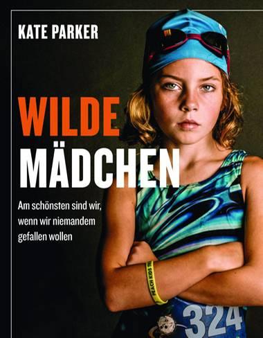 """Kate Parker: """"Wilde Mädchen – Am schönsten sind wir, wenn wir niemandem gefallen wollen"""" erscheint am 26. Februar 2018 im mvg Verlag. 256 Seiten mit rund 200 Abbildungen, 16,99 Euro. Hier bestellbar."""