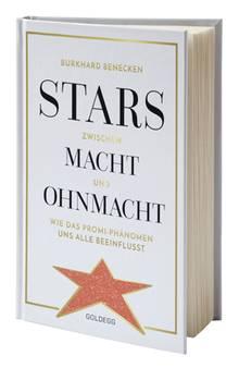 """""""Stars zwischen Macht und Ohnmacht"""" von Burkhard Benecken ist im Goldegg-Verlag erschienen und ab sofort erhältlich."""