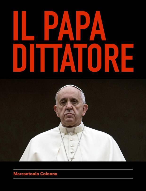 In einem kürzlich erschienenen Schwarzbuch wird der Papst als Diktator dargestellt. Dessen Verfasser schreibt unter Pseudonym