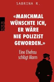 """Das Cover des Buches """"Manchmal wünschte ich, er wäre nie Polizist geworden"""" ist rot mit weißer Schrift und einem Polizisten"""