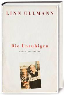 "Linn Ullmann: ""Die Unruhigen"", Ü.: Paul Berf, Luchterhand, 416 Seiten, 22 Euro. Ab 11. Juni 2018"