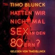 Timo Blunck: Hatten wir nicht mal Sex in den 80ern? 12,5 Stunden liest der Autor aus seiner Beinahe-Biografie. Das Hörbuch gibt es bei Audible zum Download.