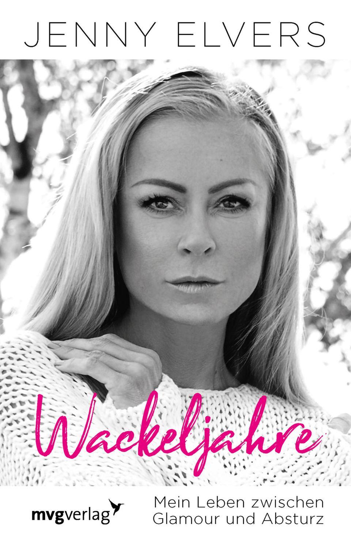 """Jenny Elvers  """"Wackeljahre - Mein Leben zwischen Glamour und Absturz""""  Softcover,176Seiten  17,99 €  MVGVerlag"""