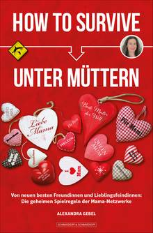 """""""How To Survive unter Müttern"""" von Alexandra Gebel, Schwarzkopf & Schwarzkopf, 9,99 Euro. Das Buch erscheint am 1. Oktober. Hier bestellbar."""