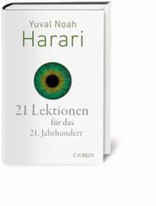 """""""21 Lektionen für das 21. Jahrhundert""""von Yuval Noah Harari, C. H. Beck, 24,95 Euro, erscheint am 18.09.2018"""