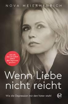 """Nova Meierhenrich  """"Wenn Liebe nicht reicht. Wie die Depression mir den Vater stahl""""  224 Seiten  17,95 Euro  Edel Books"""
