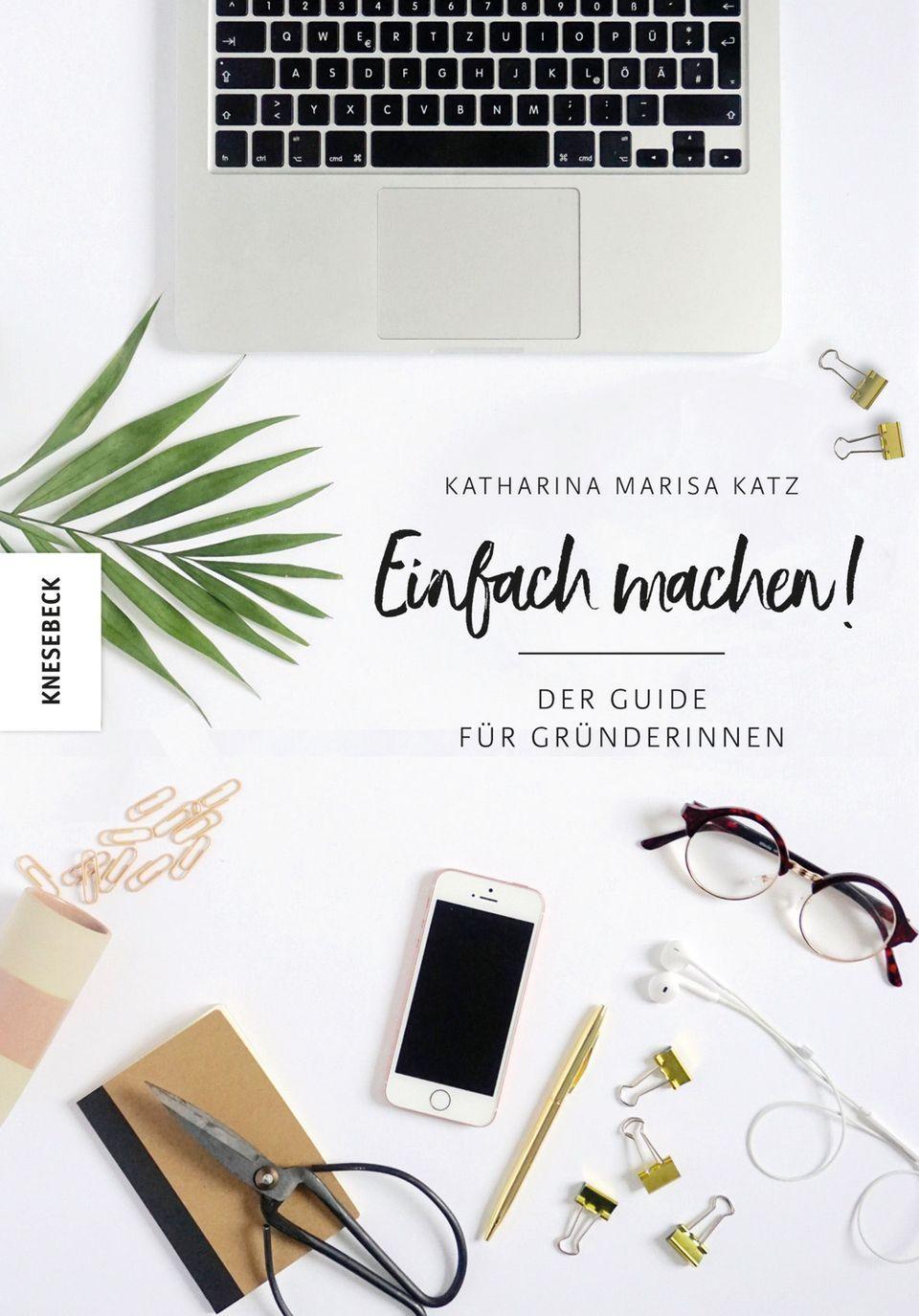 """In ihrem Buch """"Einfach machen"""" gibt Katharina Marisa Katz Tipps für potentielle GründerInnen"""