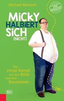 """Michael Klemsch  """"Micky halbiert sich (nicht) – Der ewige Kampf mit den Kilos und den Emotionen""""  168 Seiten  Kremayr & Scheriau  22 Euro"""