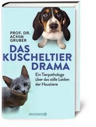 """Achim Gruber: """"Das Kuscheltierdrama – Ein Tierpathologe über das stille Leiden der Haustiere"""", Droemer, 19,99 Euro"""