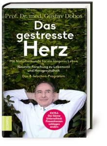 """Gustav Dobos: """"Das gestresste Herz"""". Mit Naturheilkunde für ein längeres Leben. Neueste Forschung zu Lebensstil und Herzgesundheit. Das 8-Wochen-Programm. Scorpio, 272 Seiten, 20 Euro."""