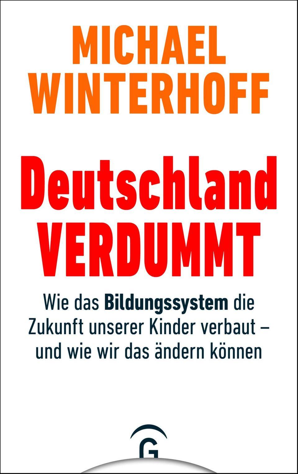 """""""Deutschland verdummt – Wie das Bildungssystem die Zukunft unserer Kinder verbaut"""" von Michael Winterhoff, Gütersloher Verlagshaus, 20 Euro, hier bestellbar"""