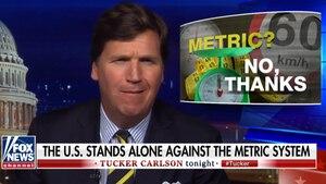 Die Aufmachung macht bereits klar, was der meinungsstarke Fox-News-Moderator Tucker Carlson vom metrischen System hält