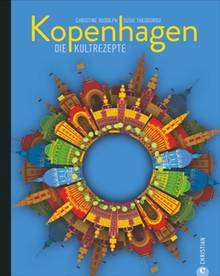 """Mehr Kultrezepte aus Kopenhagen gibt es in: """"Kopenhagen"""" von Christine Rudolph und Susie Theodorou. Erschienen im Christian Verlag. 272 Seiten. 32,99 Euro."""
