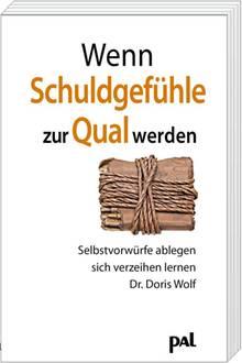 Dr. Doris Wolf: Wenn Schuldgefühle zur Qual werden. Selbstvorwürfe ablegen und sich verzeihen lernen. PAL Verlag,München.