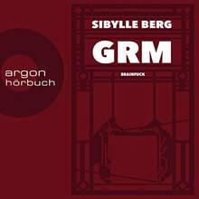 "Sibylle Berg: ""GRM"""