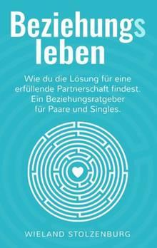 Wieland Stolzenburg: Beziehungsleben:Wie du die Lösung für eine erfüllende Partnerschaft findest. Ein Beziehungsratgeber für Paare und Singles. Verlag: Books on Demand.