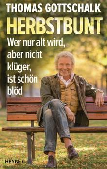 """Thomas Gottschalk  """"Herbstbunt. Wer nur alt wird, aber nicht klüger, ist schön blöd""""  Heyne Verlag  272 Seiten  15,99 Euro"""