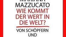 """""""Wie kommt der Wert in die Welt"""" - das Buch der Wirtschaftsprofessorin Mariana Mazzucato gibt es auch als Hörbuch zum Download."""