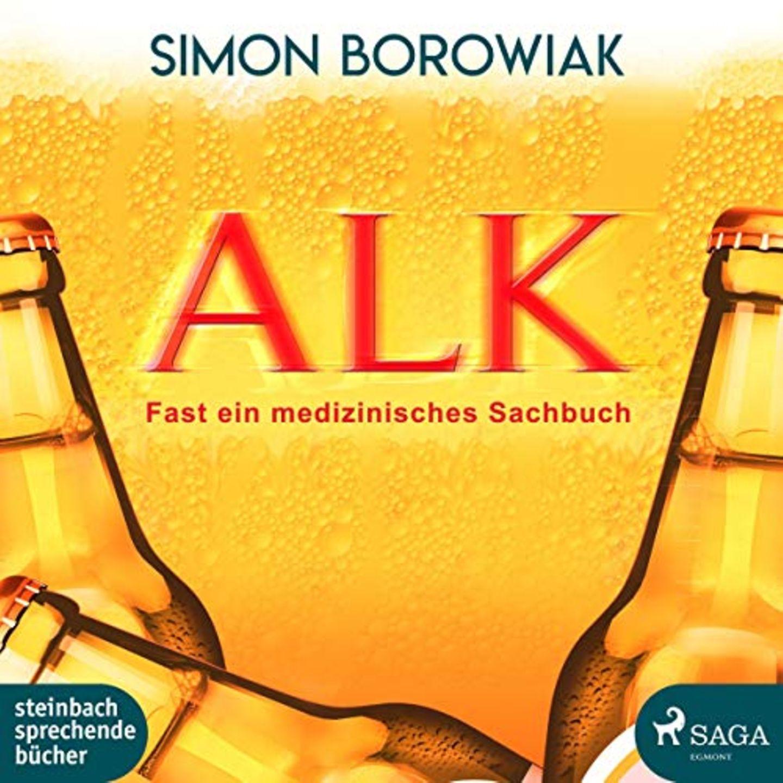 "Simon Borowiak: ""Alk: Fast ein medizinisches Sachbuch"""