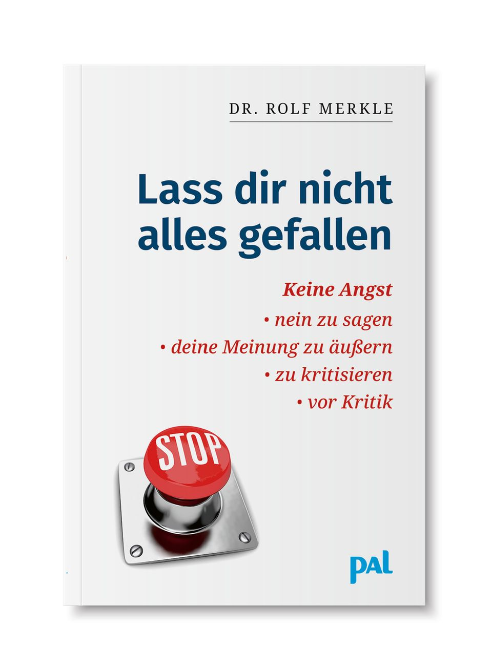 Dr. Rolf Merkle: Lass dir nicht alles gefallen.PALVerlag, München.