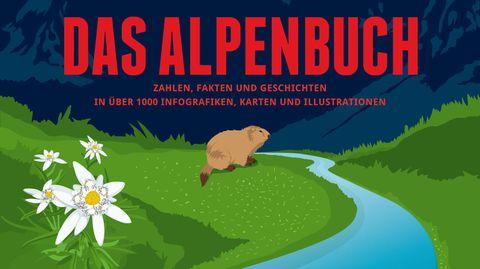 Zahlen, Fakten und Geschichten: Das andere Alpenbuch: So haben Sie die Berge noch nie gesehen