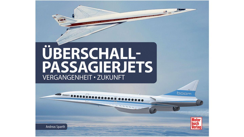 """Aus: """"Überschall-Passagierjets"""" von Andreas Spaeth. Erschienen im Motorbuch Verlag, 224 Seiten, Preis: 29,90 Euro."""