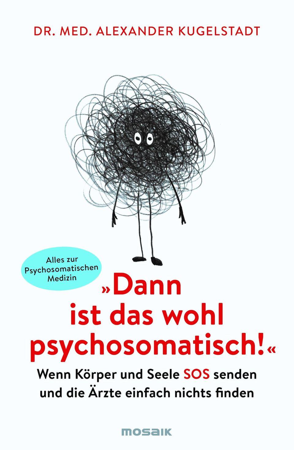 """Zum Weiterlesen:""""Dann ist das wohl psychosomatisch! Wenn Körper und Seele SOS senden und die Ärzte einfach nichts finden"""" von Dr.med. Alexander Kugelstadt. Erschienen im Mosaik Verlag. 397Seiten. 16 Euro."""